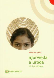 """""""Ajurweda a uroda"""" (autor: Melanie Sachs) – recenzja"""