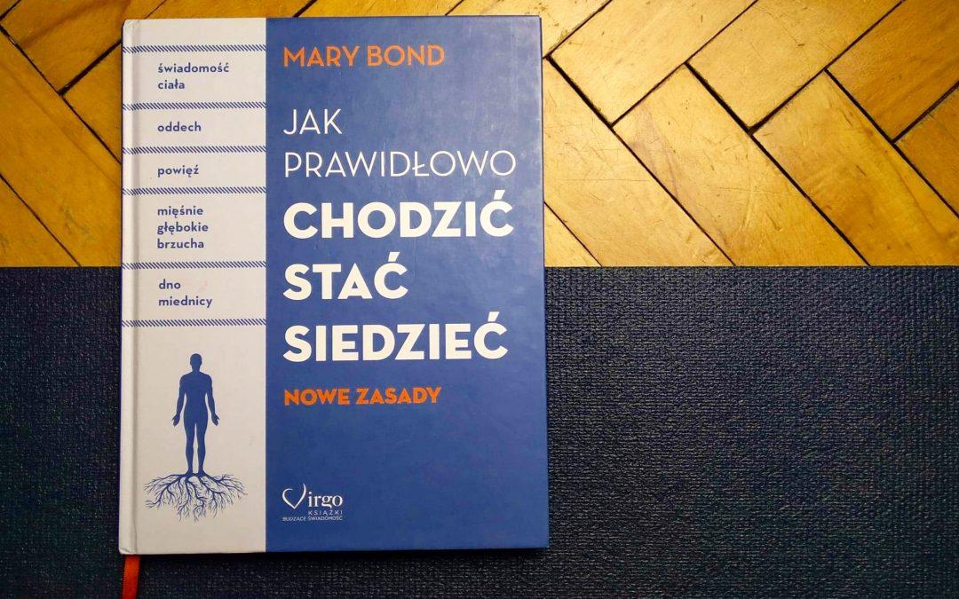 """Recenzja książki Mary Bond """"Jak prawidłowo chodzić, stać, siedzieć"""""""