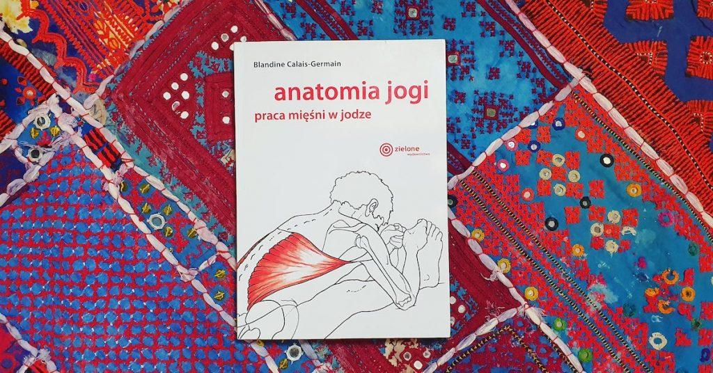 Anatomia jogi. Praca mięśni w jodze - recenzja Agnieszki Wielobób
